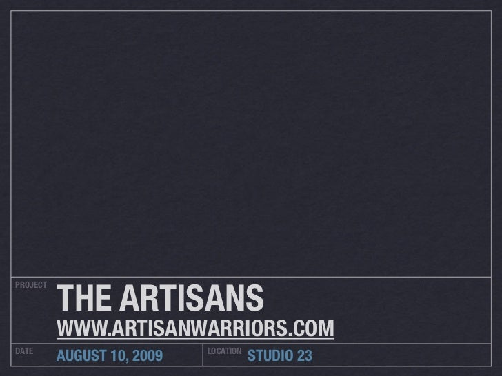 THE ARTISANS PROJECT               WWW.ARTISANWARRIORS.COM DATE                        LOCATION           AUGUST 10, 2009 ...
