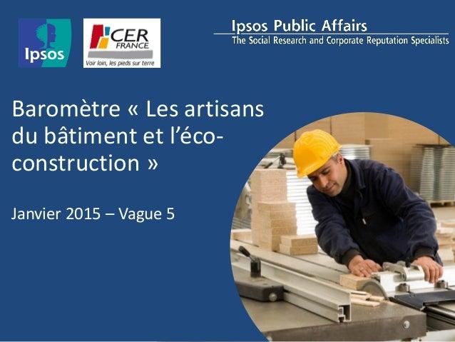 Baromètre « Les artisans du bâtiment et l'éco- construction » Janvier 2015 – Vague 5