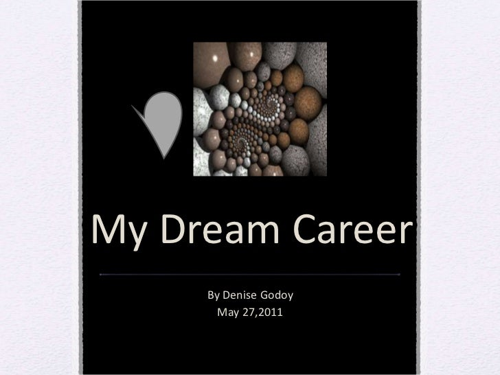 My Dream Career By Denise Godoy May 27,2011