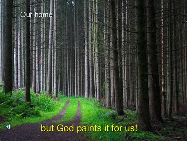 Our homeOur homebut God paints it for us!but God paints it for us!