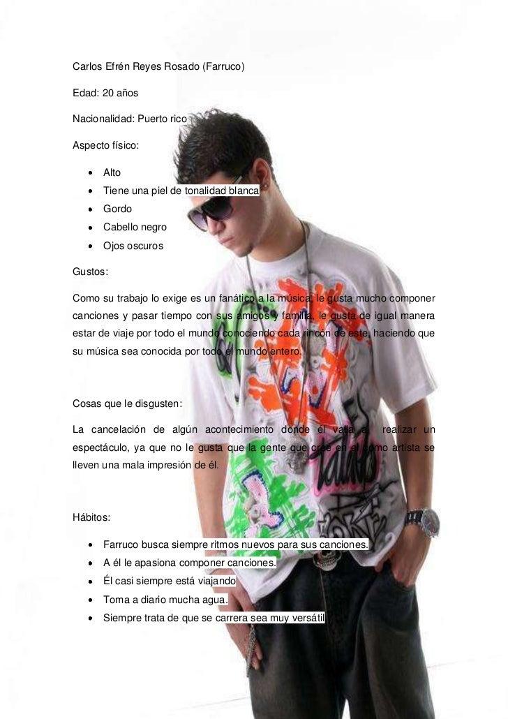 Carlos Efrén Reyes Rosado (Farruco)Edad: 20 añosNacionalidad: Puerto ricoAspecto físico:      Alto      Tiene una piel de ...