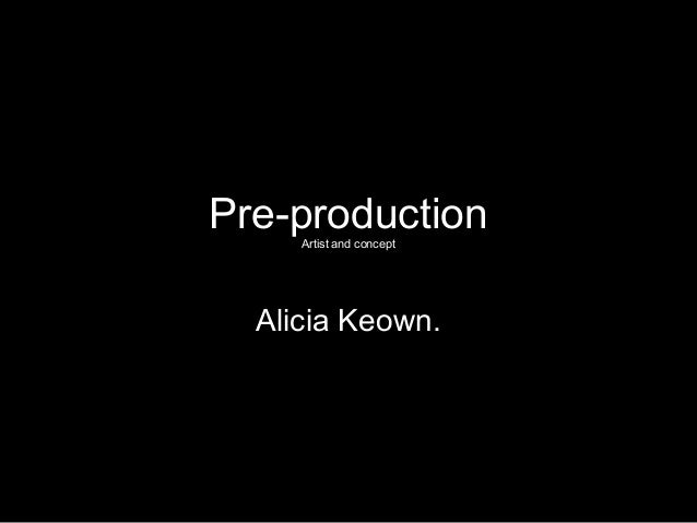 Pre-production     Artist and concept  Alicia Keown.