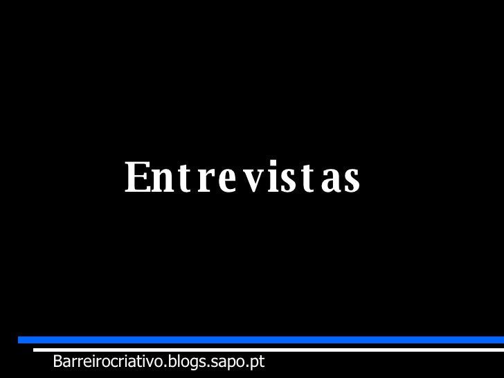 Entrevistas  Barreirocriativo.blogs.sapo.pt