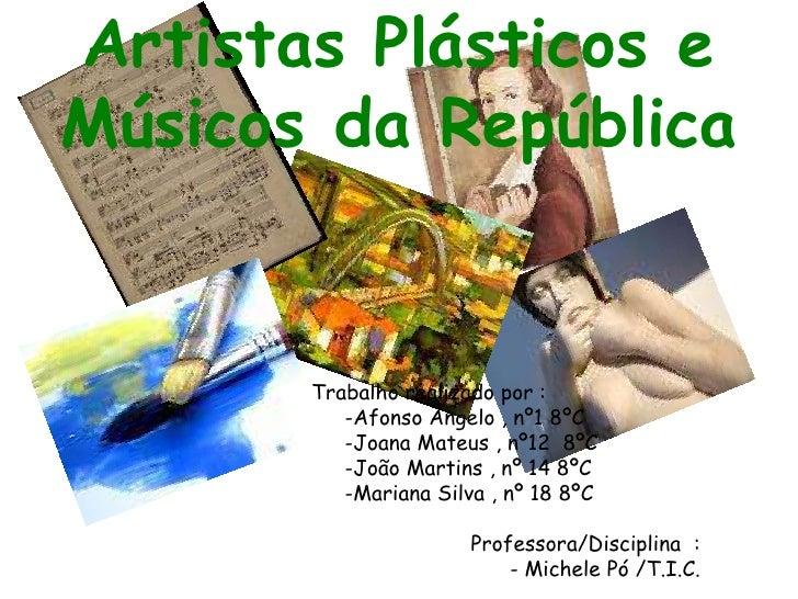 Artistas Plásticos e Músicos da República<br />Trabalho realizado por :<br />                              -Afonso Ângelo ...
