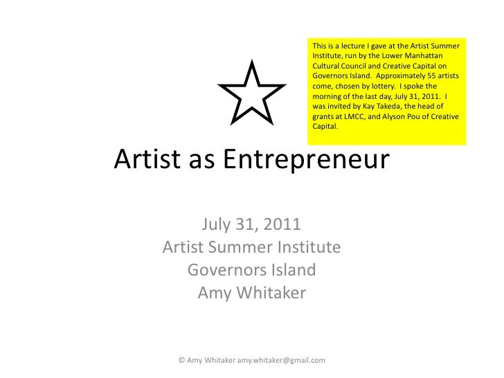 Artist as Entrepreneur<br />July 31, 2011<br />Artist Summer Institute<br />Governors Island<br />Amy Whitaker<br />© Amy ...