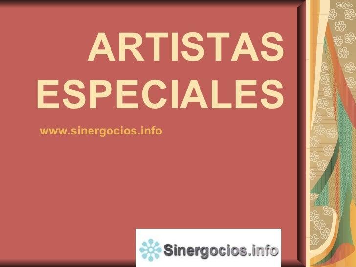 ARTISTAS ESPECIALES www.sinergocios.info