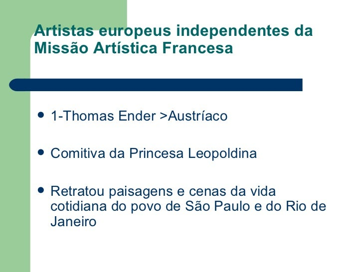 Artistas europeus independentes da Missão Artística Francesa <ul><li>1-Thomas Ender >Austríaco </li></ul><ul><li>Comitiva ...
