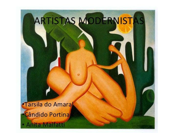 ARTISTAS MODERNISTAS <ul><li>Tarsila do Amaral </li></ul><ul><li>Cândido Portinari </li></ul><ul><li>Anita Malfatti </li><...