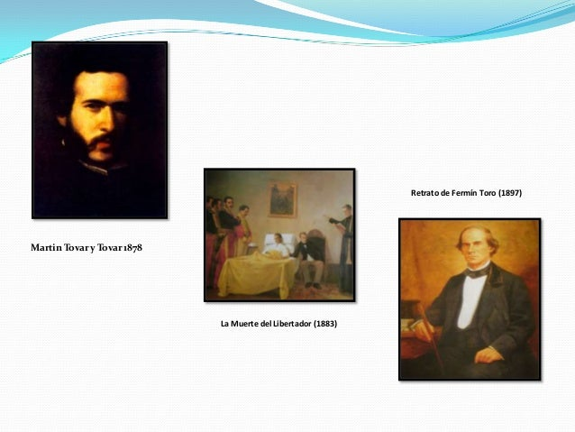 Retrato de Fermín Toro (1897)Martin Tovar y Tovar 1878                            La Muerte del Libertador (1883)
