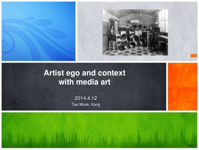 Artist ego and context with media art OA/C 2014.4.12 Tae Wook, Kang
