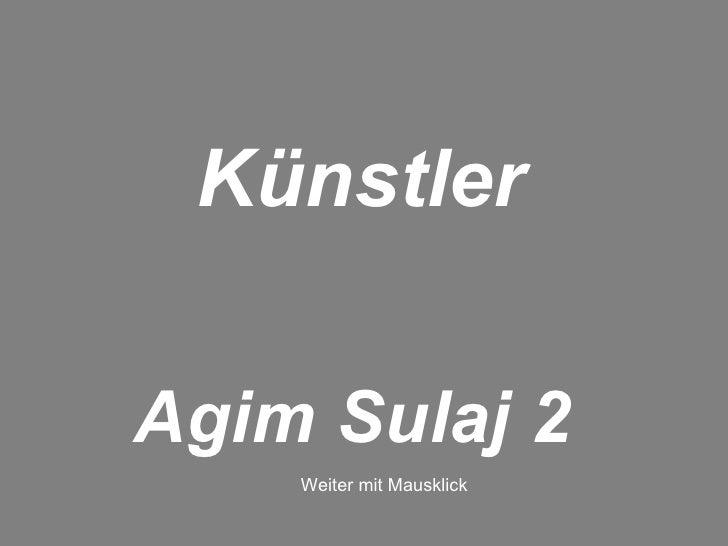Agim Sulaj 2 Künstler  Weiter mit Mausklick