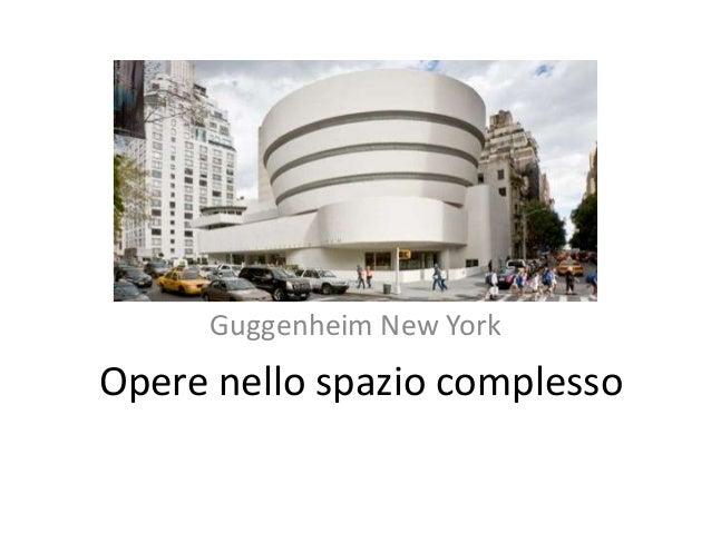 Guggenheim New York  Opere nello spazio complesso