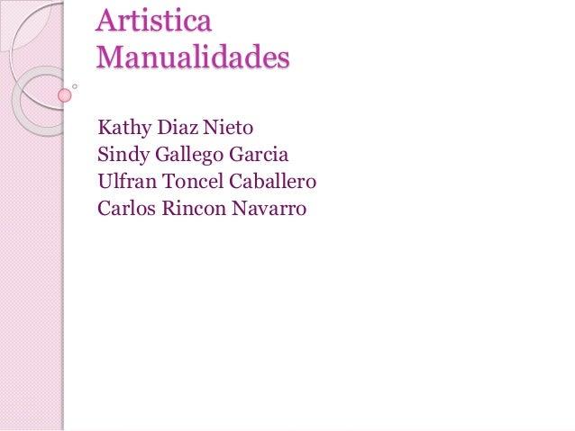 Artistica Manualidades Kathy Diaz Nieto Sindy Gallego Garcia Ulfran Toncel Caballero Carlos Rincon Navarro