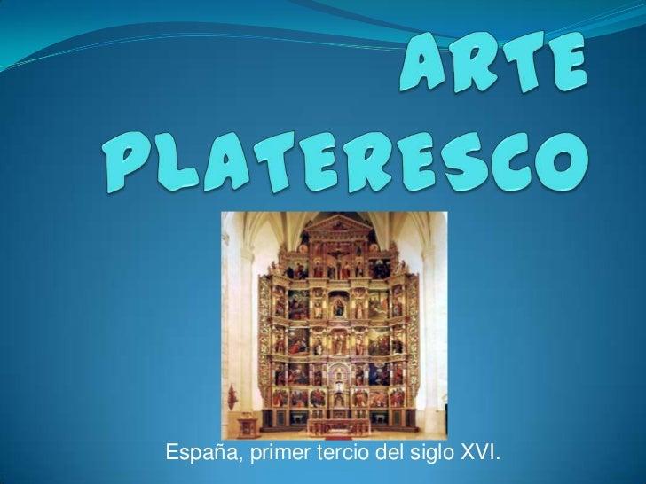 ARTE PLATERESCO<br />España, primer tercio del siglo XVI.<br />