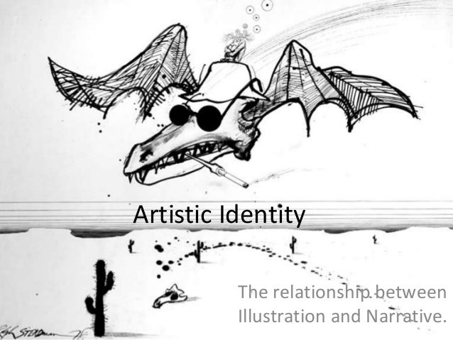Artistic Identity          The relationship between          Illustration and Narrative.