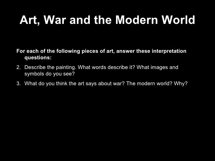 Art, War and the Modern World <ul><li>For each of the following pieces of art, answer these interpretation questions: </li...