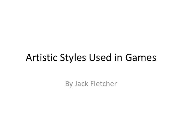 Artistic Styles Used in Games        By Jack Fletcher