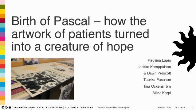 Taike.fi @taiketweet @taikegram Pauliina Lapio Birth of Pascal – how the artwork of patients turned into a creature of hop...