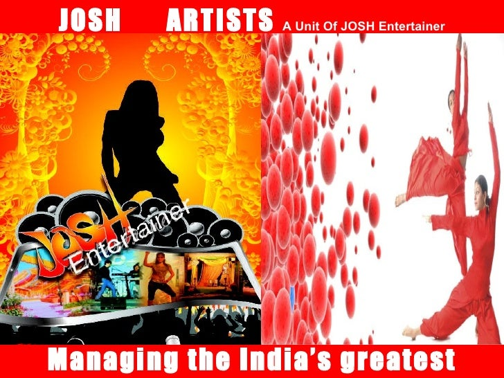JOSH  ARTISTS  A Unit Of JOSH Entertainer Managing the India's greatest Performers