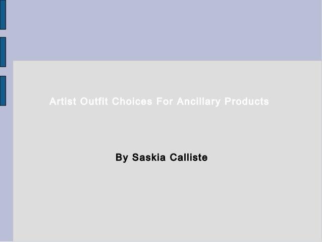 Artist Outfit Choices For Ancillary Products             By Saskia Calliste