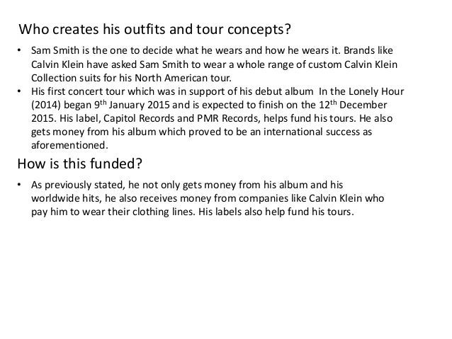 Who creates his outfits and tour concepts? How is this funded? • Sam Smith is the one to decide what he wears and how he w...