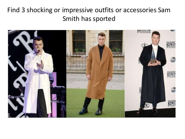 Find 3 shocking or impressive outfits or accessories Sam Smith has sported