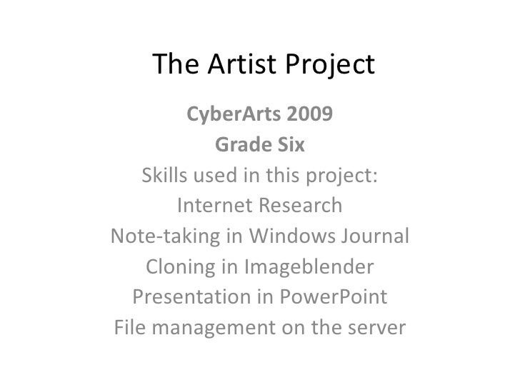 The Artist Project           CyberArts 2009              Grade Six     Skills used in this project:          Internet Rese...