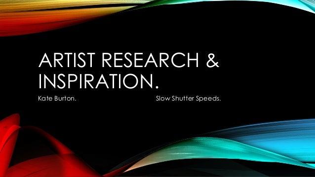ARTIST RESEARCH & INSPIRATION. Kate Burton.  Slow Shutter Speeds.