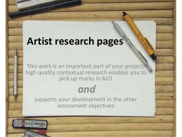Artist research pages This work is an important part of your project; high quality contextual research enables you to pick...