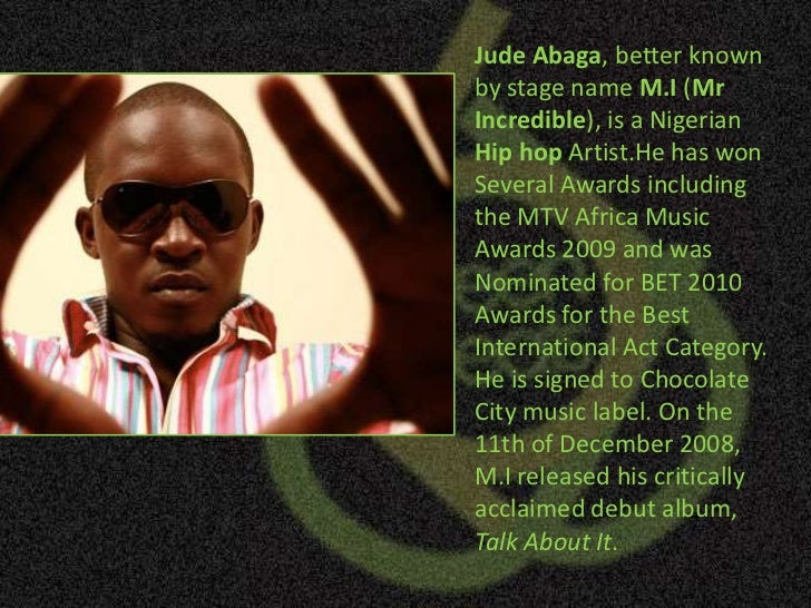 Jude Abaga, better known by stage name M.I (Mr Incredible), is a Nigerian Hip hopArtist.He has won Several Awards includin...