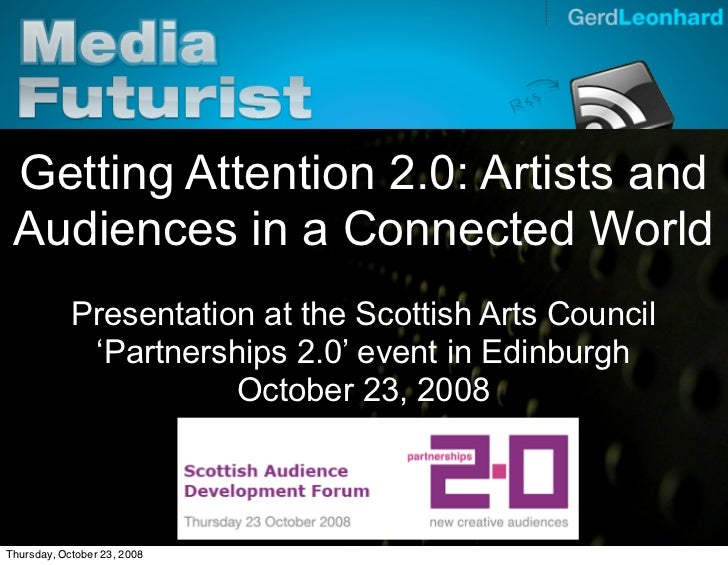 Gerd Leonhard Media Futurist      Getting Attention 2.0: Artists and  Audiences in a Connected World             Presentat...