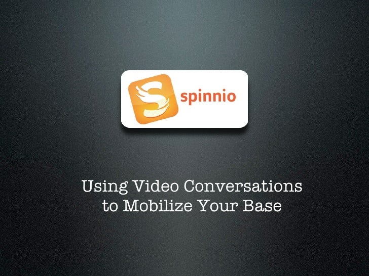 Using Video Conversations   to Mobilize Your Base