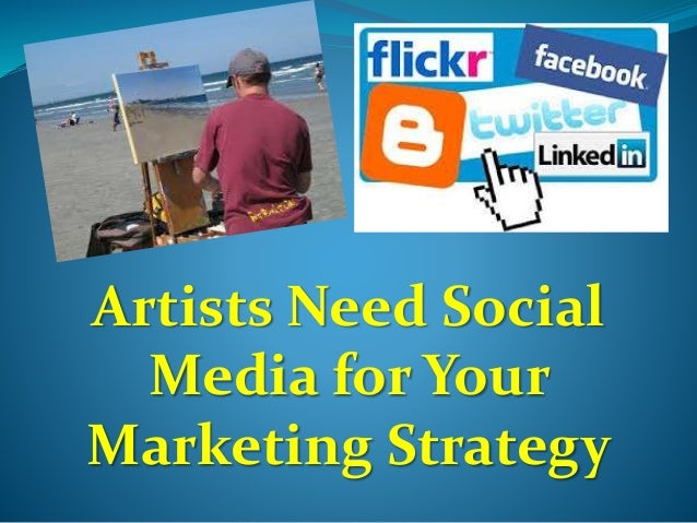 Artists Need Social  Media for Your  Marketing Strategy