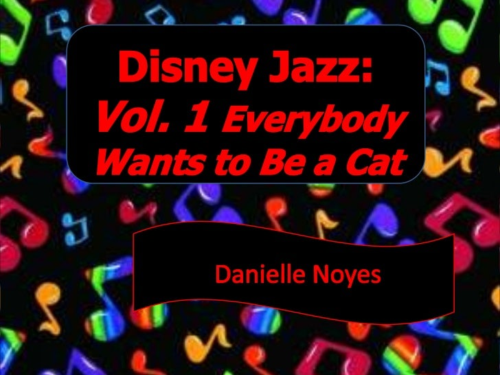 Disney Jazz: Vol. 1 Everybody Wants to Be a Cat<br />Danielle Noyes<br />