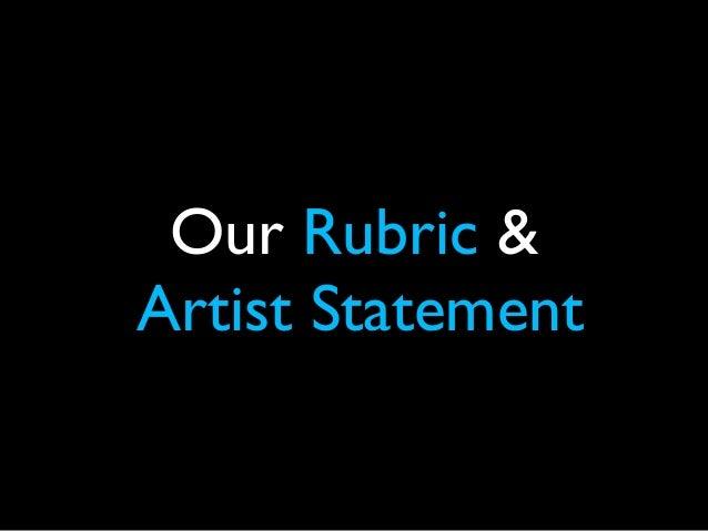 Our Rubric & Artist Statement