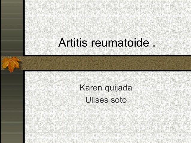 Artitis reumatoide .  Karen quijada Ulises soto
