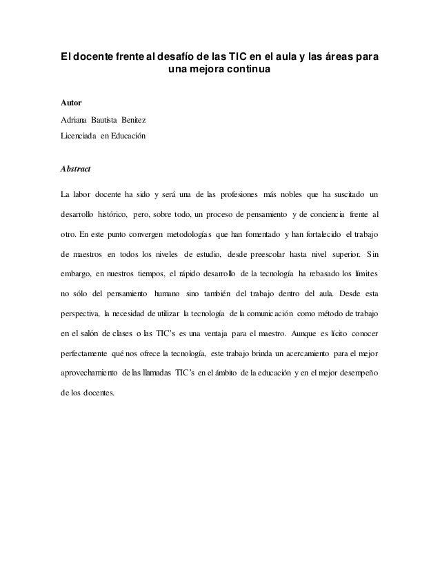 El docente frente al desafío de las TIC en el aula y las áreas para una mejora continua Autor Adriana Bautista Benitez Lic...