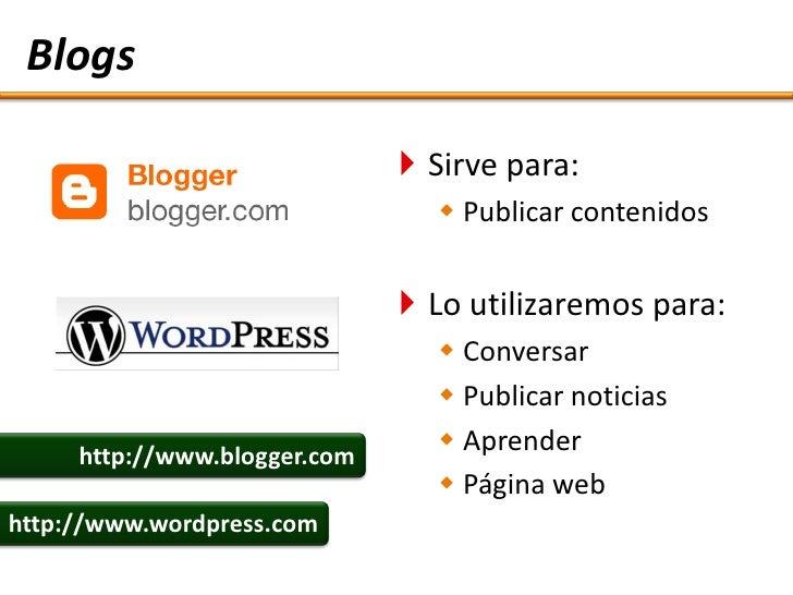 Blogs                                 Sirve para:                                  Publicar contenidos                  ...