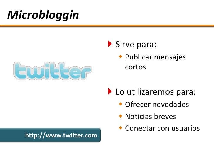 Microbloggin                              Sirve para:                               Publicar mensajes                   ...