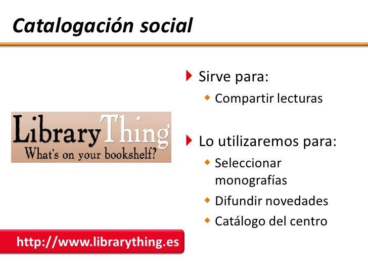 Catalogación social                                Sirve para:                                 Compartir lecturas       ...