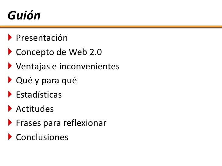 Guión    Presentación    Concepto de Web 2.0    Ventajas e inconvenientes    Qué y para qué    Estadísticas    Actit...