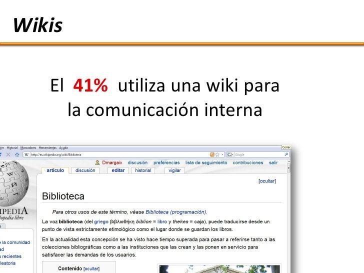 Wikis     El 41% utiliza una wiki para      la comunicación interna