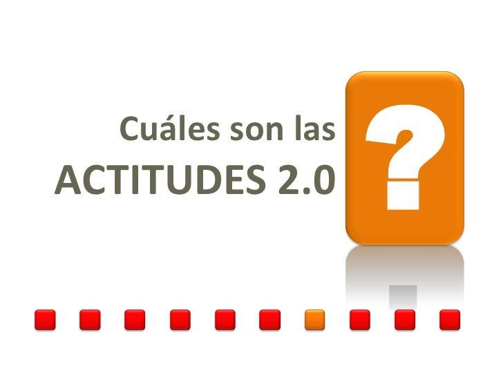 Cuáles son las ACTITUDES 2.0      ?