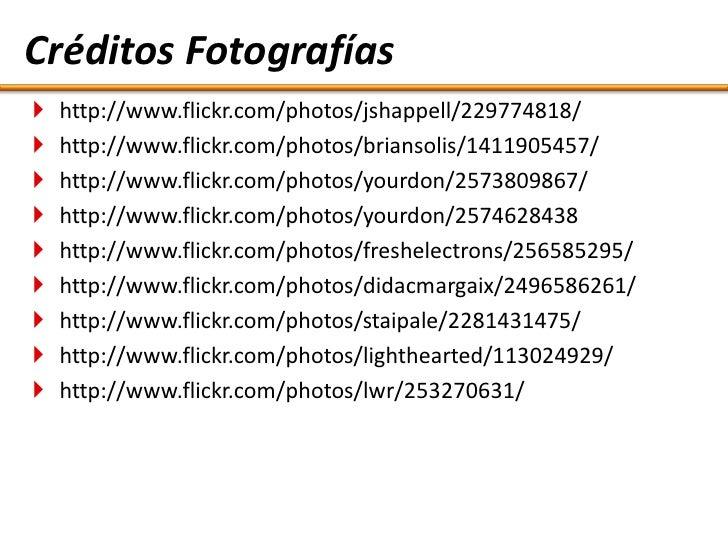Créditos Fotografías (cont.)    http://www.flickr.com/photos/kaptainkobold/213279306/    http://www.flickr.com/photos/to...