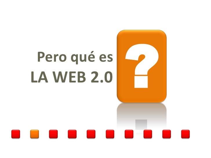 Pero qué es LA WEB 2.0    ?