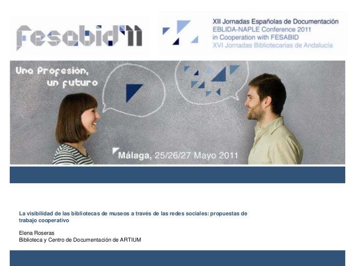 La visibilidad de las bibliotecas de museos a través de las redes sociales: propuestas de trabajo cooperativo<br />Elena R...