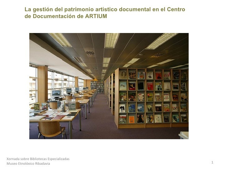 Xornada sobre Bibliotecas Especializadas Museo Etnolóxico Ribadavia La gestión del patrimonio artístico documental en el C...