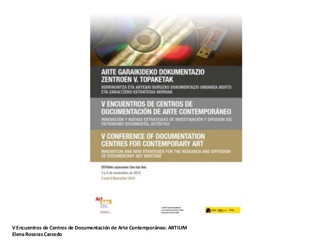 V Encuentros de Centros de Documentación de Arte Contemporáneo. ARTIUM Elena Roseras Carcedo