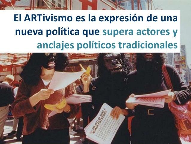 ARTivismo como parte de la expresión de una nueva política Slide 2
