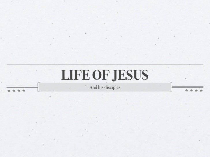LIFE OF JESUS     And his disciples